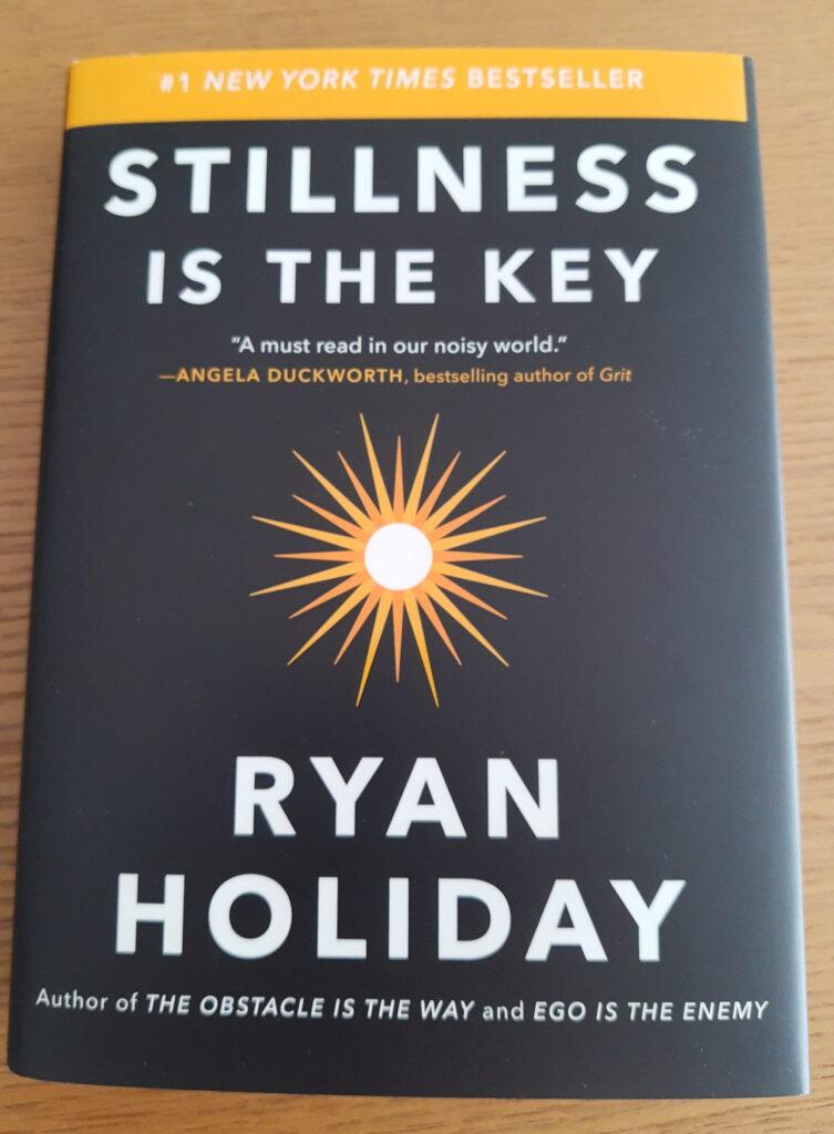 Ryan Holiday Stillness is the Key In der Stille liegt Dein Weg Buchempfehlung Buch Frei-mutig Minimalismus Blog